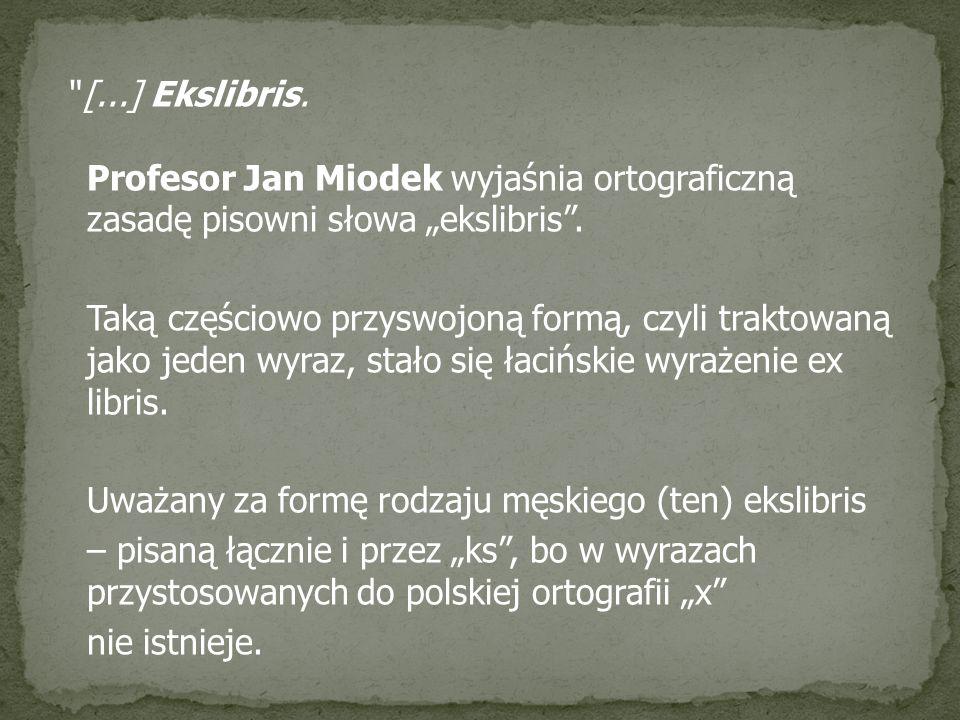"""[...] Ekslibris. Profesor Jan Miodek wyjaśnia ortograficzną zasadę pisowni słowa """"ekslibris ."""